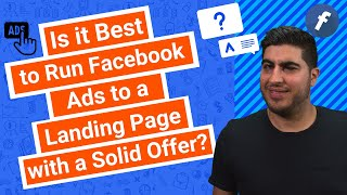 Is it Best to Run Facebook Ads to a Landing Page with a Solid Offer?