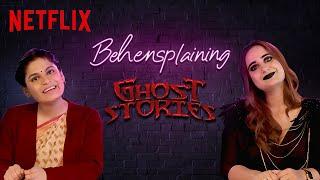 Behensplaining | Srishti Dixit & Kusha Kapila Review Ghost Stories | Netflix India