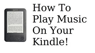 How To Play Music On Your Kindle!