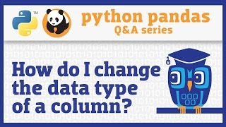 How do I change the data type of a pandas Series?