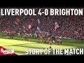 Liverpool v Brighton 4-0 | Story of the Match