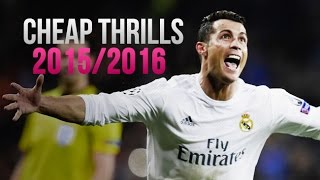 Cristiano Ronaldo 2015/2016 - Cheap Thrills™ Sia ft. Sean Paul   Best Skills & Goals   HD