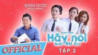 Hãy Nói Anh Yêu Em - Tập 2 | Phim Học Đường Cấp 3 - Kinh Quốc Entertainment