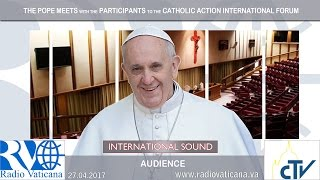 2017.04.27 Pope Francis meets with  the participants to the Catholic Action International Forum