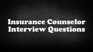 Insurance Counselor Interview Questions
