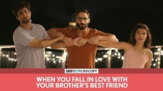 FilterCopy   When You Fall In Love With Your Brother's Best Friend   Ft. Ambrish, Shreya, Abhinav