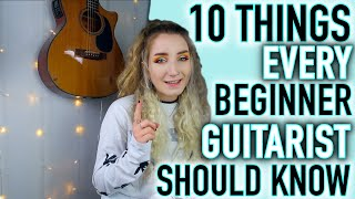 10 THINGS EVERY BEGINNER GUITARIST SHOULD KNOW