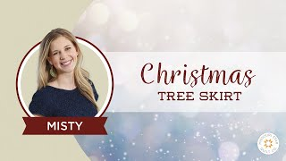 REPLAY: Create A Christmas Tree Skirt With Misty From Missouri Star Quilt Co.
