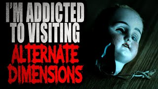 """""""I'm Addicted to Visiting Other Dimensions"""" [COMPLETE]   Creepypasta Storytime"""