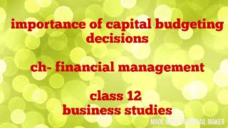 Importance of capital budgeting decision (class 12)