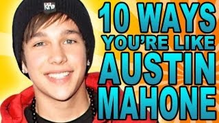 10 WAYS You're JUST Like AUSTIN MAHONE!!