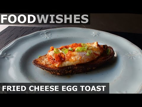 Fried Cheese Egg Toast – Food Wishes