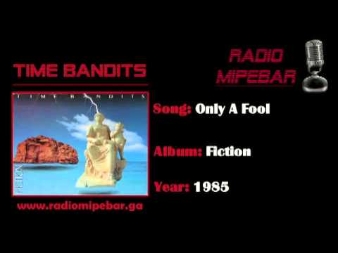 Time Bandits - Only A Fool