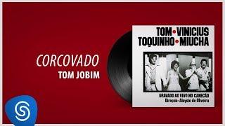 Tom Jobim - Corcovado (Tom, Toquinho, Vinícius e Miúcha) [Áudio Oficial]