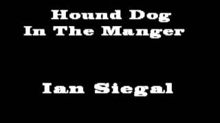 Hound Dog In The Manger  Ian Siegal