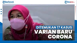 Siti Nadia sebut Telah Ditemukan 17 Kasus Varian Corona Baru di Indonesia hingga Akhir April
