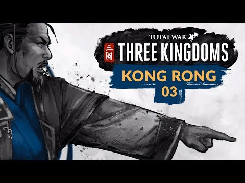 Total War: Three Kingdoms | Ep. 03 | HAN-DLING THE SITUATION - Kong Rong Records Lets Play