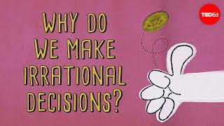 The psychology behind irrational decisions – Sara Garofalo