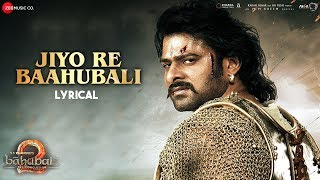 Jiyo Re Baahubali Lyrical Baahubali 2 The Conclusion M M Kreem
