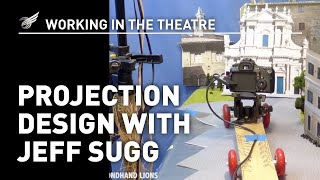 Working In The Theatre: Projection Design with Jeff Sugg