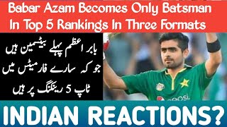Babar Azam Become Only Batsman In Top 5 Rankings Of All Three Formats And Indian Media Reactions