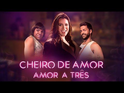 AMOR A TRÊS - CHEIRO DE AMOR