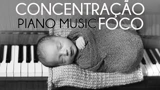 MUSICA PARA CONCENTRAÇÃO: PIANO SOLO | THE BEST PIANO MUSIC FOR CONCENTRATE, FOCUS AND RELAXING