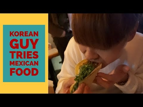 Korean Guy Tries Mexican Food for the First Time
