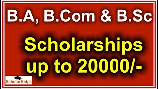 Scholarships for BA, B.Com and BSc upto 20000/-