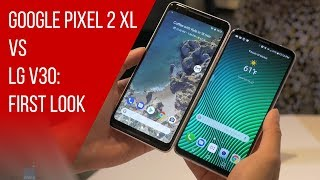 Google Pixel 2 XL vs LG V30 first look