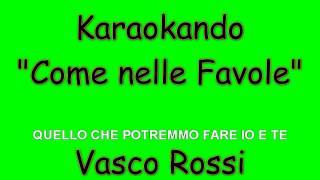 Karaoke Italiano   Come Nelle Favole   Vasco Rossi ( Testo )