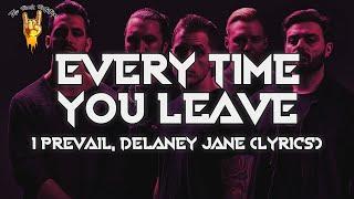 I Prevail - Every Time You Leave (Lyrics) ft. Delaney Jane