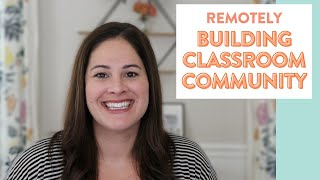 BUILDING A CLASSROOM COMMUNITY VIRTUALLY | Distance Learning Tips