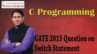 C programming 47 GATE 2015 Question on Switch Statement
