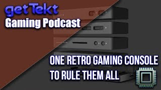Gaming Podcast : One Retro Gaming Console to Rule Them All!