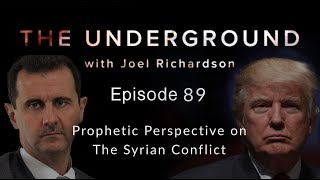 A Prophetic Perspective on the Syrian Conflict | The Underground with Joel Richardson #89