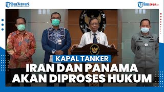Mahfud MD Tegaskan Kapal Tanker Iran dan Panama yang Ditangkap di Pontianak Akan Diproses Hukum