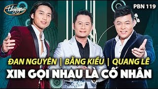 Xin Gọi Nhau Là Cố Nhân - Bằng Kiều ft. Đan Nguyên, Quang Lê