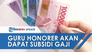 Kabar Baik! Tak Hanya Karyawan Swasta, Guru Honorer Juga akan Dapat Subsidi Gaji Rp600 Ribu