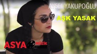 Aysel YAKUPOĞLU - Aşk Yasak (Official Video)