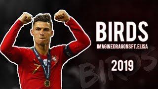 Cristiano Ronaldo BIRDS Imagine Dragons Ft. ELISA 2019