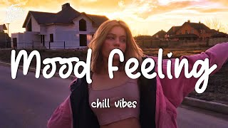 Mood Feeling chill vibes - English chill song best pop mix
