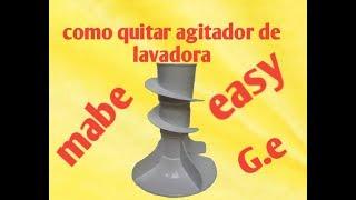 Como retirar el agitador de lavdoras Mabe, easy, G.e