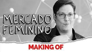 MAKING OF - MERCADO FEMININO