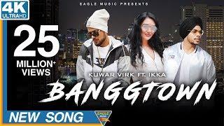 BANGGTOWN   Kuwar Virk Ft. Ikka  Latest Punjabi Songs 2018  Eagle Music
