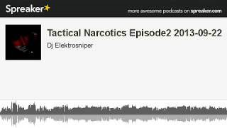 Tactical Narcotics Episode2 2013-09-22 (made with Spreaker)