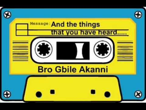 And the things that you have heard - Bro Gbile Akanni