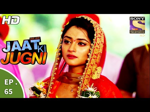 Jaat Ki Jugni – 5th July 2017 – Episode 65 – Full Episode | SET TV