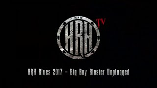 HRH TV – Big Boy Bloater Unplugged @ HRH Blues III