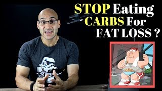 Should You STOP Eating Carbs For Fat Loss ?